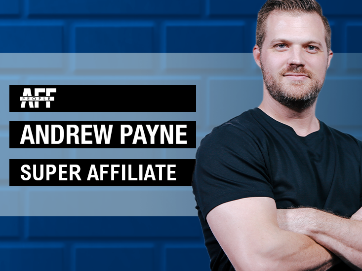 Andrew Payne super affiliate affiliatesuccess Mr. Payne affpeople interview blog